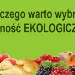 Dlaczego warto wybrać żywność EKOLOGICZNĄ ?